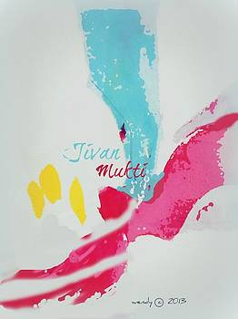 Jivan Mukti by Wendy Wiese
