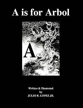 A Is For Arbol by Julio Lopez