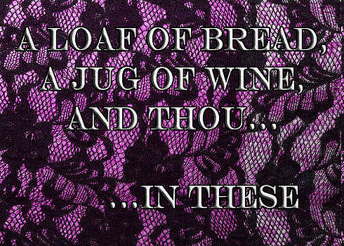 A loaf of bread a jug of wine and thou...in these by Eve Riser Roberts