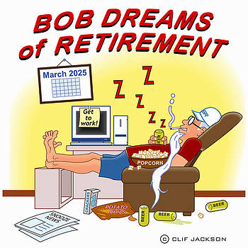 Bob Dreams of Retirement by Clif Jackson