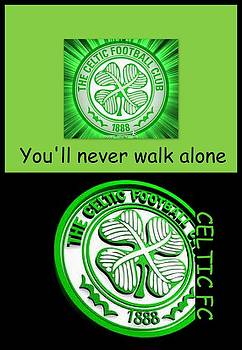 CELTIC FC ... You'll never walk alone by The Creative Minds Art and Photography