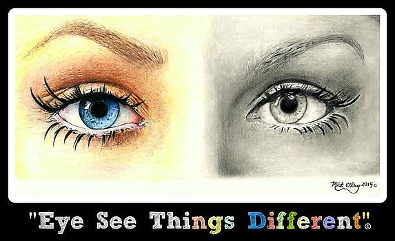 Eye See things Different by Mick ODay