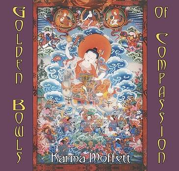 Golden Bowls of Compassion by Karma Moffett