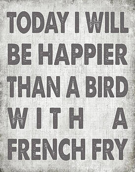 Happier Than A Bird With A French Fry by Jaime Friedman