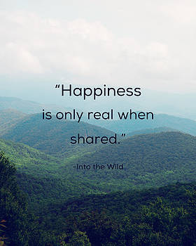 Happiness is only real when shared. by Kim Fearheiley