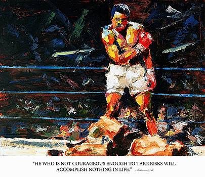He who is not courageous enough to take risks will accomplish nothing in life muhammad ali by Derek Russell