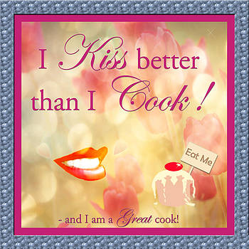 I Kiss Better Than I Cook by Faye Giblin