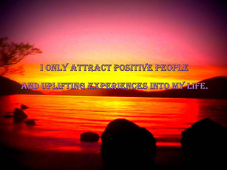 I only attract positive people and uplifting experiences into my life by The Creative Minds Art and Photography