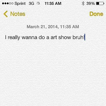 I Think A Art Show Is Exactly What I by Darius Wilson