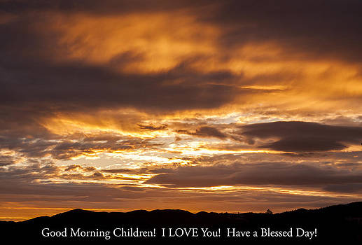 In case you missed God's message to you... Good morning children I LOVE you Have a blessed day by G Matthew Laughton