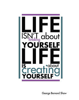 Life is about creating yourself by Gina Dsgn