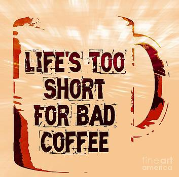 Life's Too Short For Bad Coffee by Daryl Macintyre