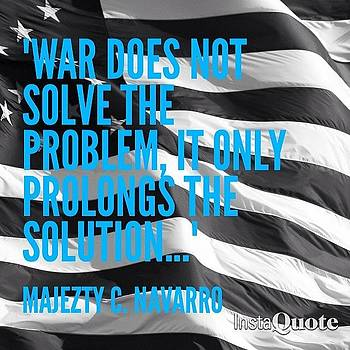#majeztynavarro #quote #truth #war by Maxwell Burgin