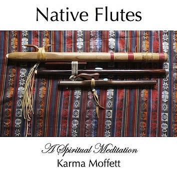 Native Flutes by Karma Moffett