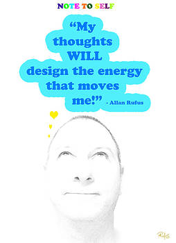 Note to Self  My thoughts will design the energy that moves me by Allan Rufus
