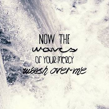 now The Waves Of Your Mercy Wash Over by Traci Beeson