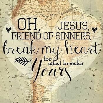 Oh, Jesus, Friend Of Sinners, Break My by Traci Beeson