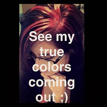 See My True Colors Coming Out ;) by Gaby Vazquez