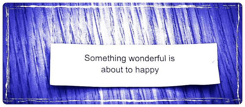 Something wonderful is about to happy by Gia Marie Houck