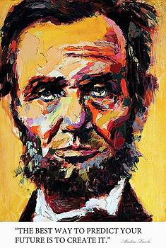 The best way to predict your future is to create it Abraham Lincoln by Derek Russell