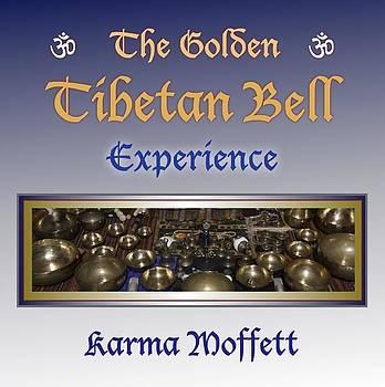 The Golden Tibetan Bell Experience by Karma Moffett