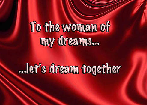 To the woman of my dreams  let's dream together by Eve Riser Roberts