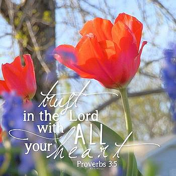 trust In The Lord With All Your by Traci Beeson