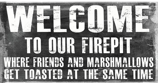 Welcome To Our Firepit by Jaime Friedman