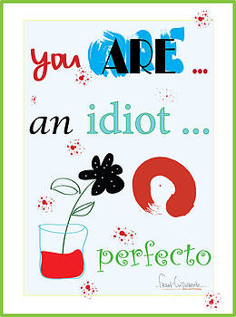 ...you Are An Idiot.... Artwork  by Frank  Gulsftream