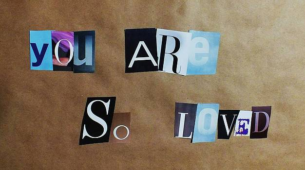 You Are So Loved by Anna Villarreal Garbis