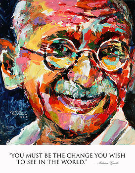 You must be the change you wish to see in the world Mahatma Gandhi by Derek Russell