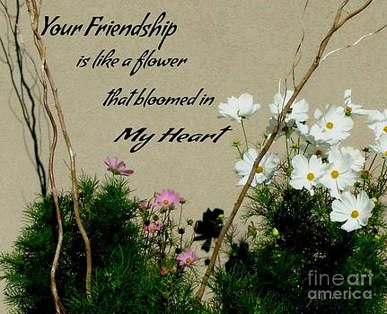 Gail Matthews - Your Friendship is like a flower that bloomed in my heart