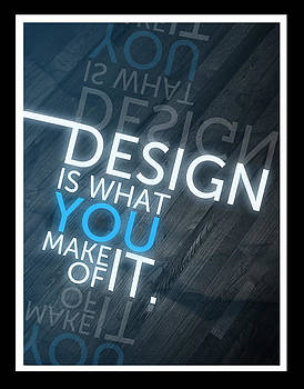 Design is what you make of it by Kristina Savasta
