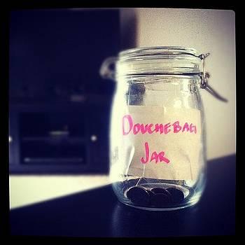 go Put A Dollar In The Jar Right by Brienne Jae Sagona