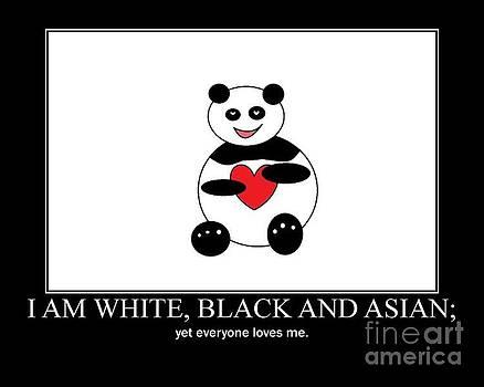 I Am White Black Asian. I Am Loving Panda by Ausra Huntington nee Paulauskaite
