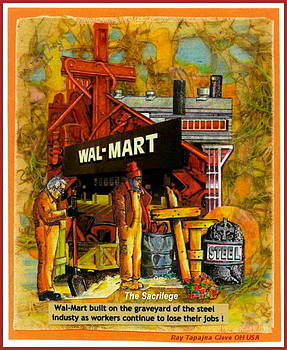 The Sacrilege Walmart built in Grave Yard of Steel Industry by Ray Tapajna