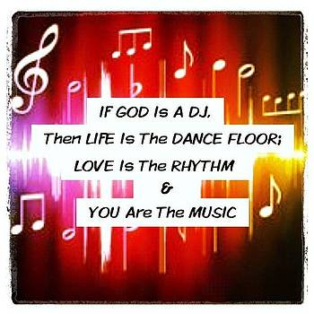 You Are The Music! #god #dj #life by Kristina Parker