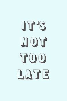 Its Not Too Late by Cortney Herron