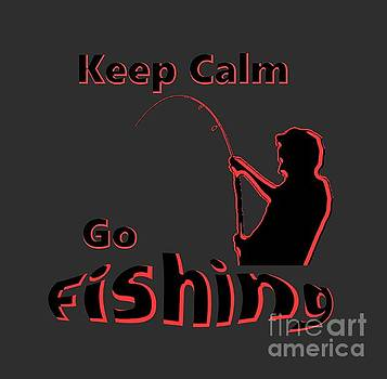 Keep Calm Go Fishing  by Mark Moore