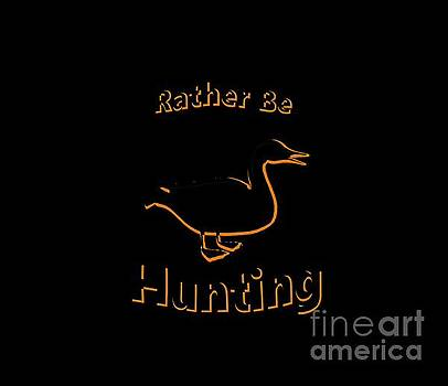Rather Be Duck Hunting by Mark Moore