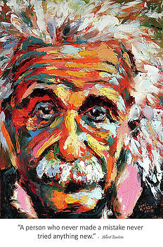A person who never made a mistake never tried anything new - albert einstein by Derek Russell