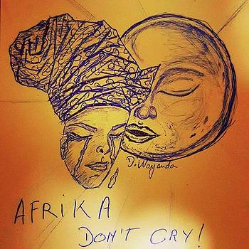 Africa Don't Cry. out Of You Came by Dannis  Wayanda