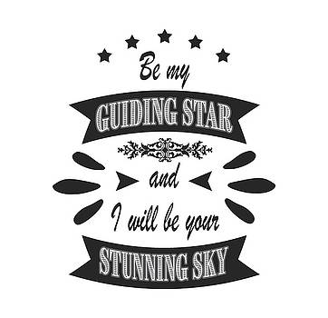 Be my guiding star and I will be your stunning sky by Georgeta Blanaru