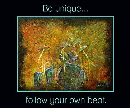 Be Unique...Follow Your Own Beat by The Art With A Heart By Charlotte Phillips