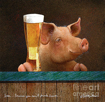 Beer... Because You Can't Drink Baco... by Will Bullas