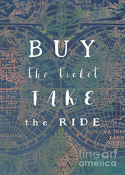 Buy the ticket take the ride motivational quote by Justyna JBJart