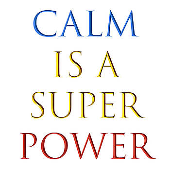 Calm is a Super Power by Sharon Wunder