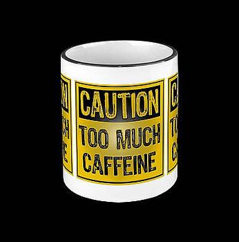 Caution Too Much Caffein by RazzleDazzleThem RazzleDazzleThem