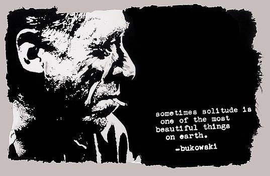 Charles BUKOWSKI - solitude quote by Richard Tito