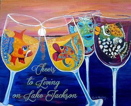 Cheers to Living on Lake Jackson by Linda Kegley